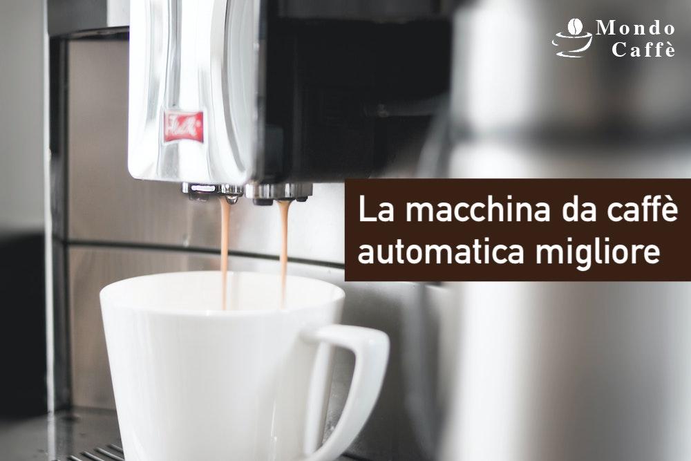 Migliore macchina caffè automatica