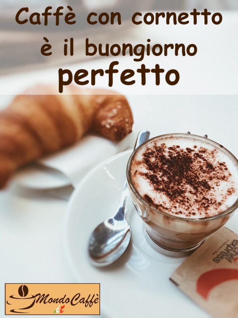 buongiorno con caffe e cornetto